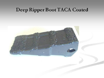 Deep Ripper Boot TACA Coated